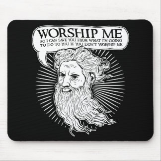 God: Worship me so I can save you from me Mouse Pad