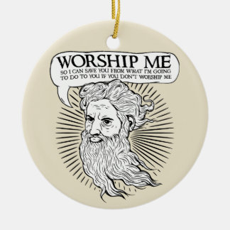 God Worship me so I can save you from me Ornaments