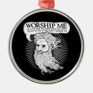 God Worship me so I can save you from me Christmas Ornaments
