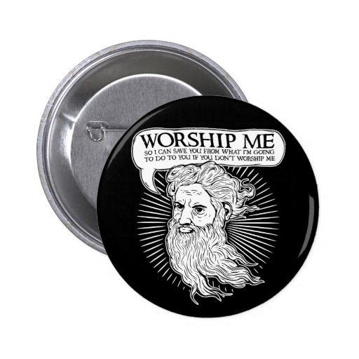 God: Worship me so I can save you from me Pins