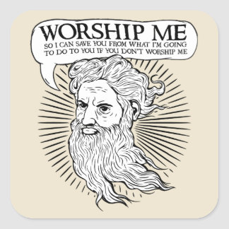 God: Worship me so I can save you from me Square Sticker