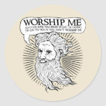 God: Worship me so I can save you from me Round Sticker
