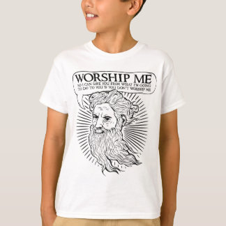 God: Worship me so I can save you from me T-Shirt