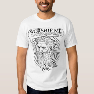 God: Worship me so I can save you from me Tee Shirt