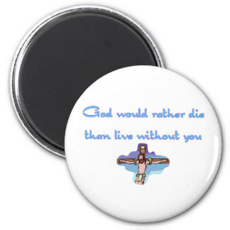 God would rather die than live without you 2 inch round magnet