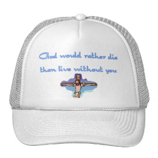 God would rather die than live without you trucker hat