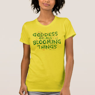 Goddess of all Blooming Things T Shirts