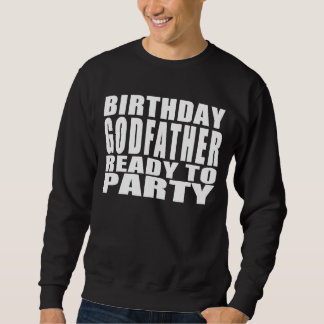 Godfathers : Birthday Godfather Ready to Party Sweatshirt