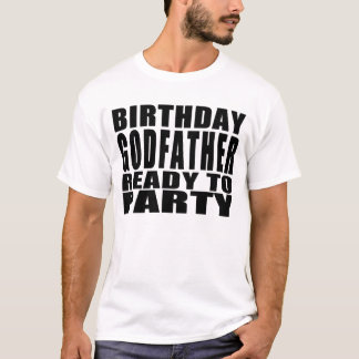 Godfathers : Birthday Godfather Ready to Party T-Shirt
