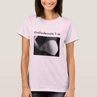 godisafemale birth, Godisafemale T-M T-Shirt