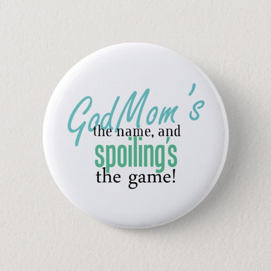 GodMom's the Name, and Spoiling's the Ga Pinback Button