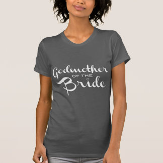 Godmother of Bride White on Grey T Shirts