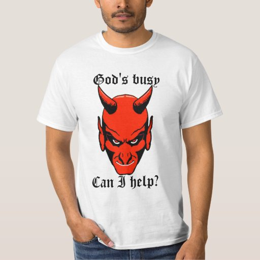 God's busy t shirts