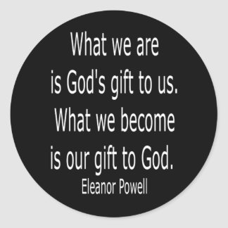God's Gift . . . . Quote by Powell Classic Round Sticker