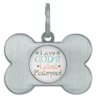 Gods Latest Masterpiece Pet Name Tag