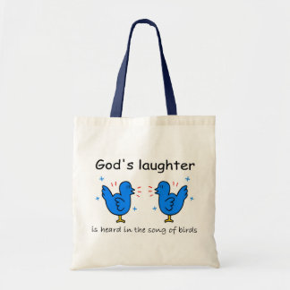 God's laughter is heard in the song of birds tote bag