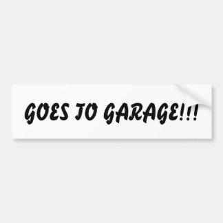 Goes To Garage!!!Bumper Sticker Car Bumper Sticker