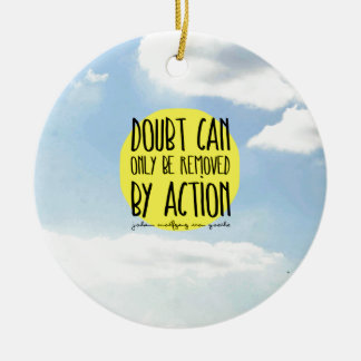 """Goethe Quote """"Doubt Can Only be Removed By Action"""" Ceramic Ornament"""