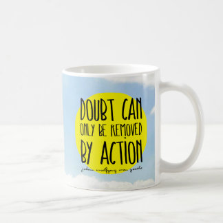 "Goethe Quote ""Doubt Can Only be Removed By Action"" Coffee Mug"