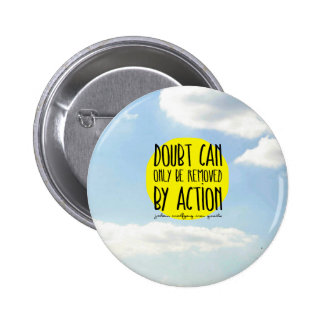 "Goethe Quote ""Doubt Can Only be Removed By Action"" Pinback Button"