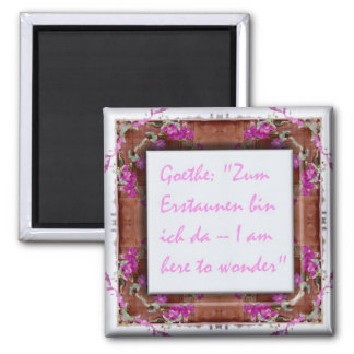 "Goethe Quote ""I am here to wonder"" Magnet"