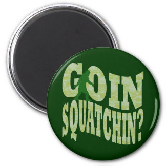 Goin squatchin? text & green camo 2 inch round magnet