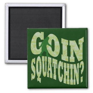 Goin squatchin? text & green camo 2 inch square magnet