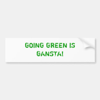 GOING GREEN IS GANSTA! BUMPER STICKER