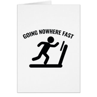 Going Nowhere Fast Card