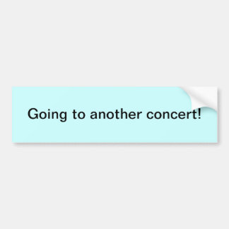 """Going to another concert!"" Bumper Sticker"
