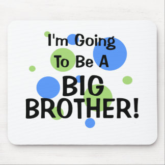 Going To Be A Big Brother Mouse Pad