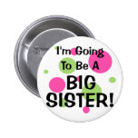 Going To Be A BIG SISTER! 2 Inch Round Button