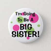 Going To Be A BIG SISTER! Pinback Button