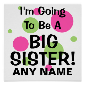 Going To Be A BIG SISTER! Print