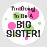Going To Be A BIG SISTER! Round Sticker