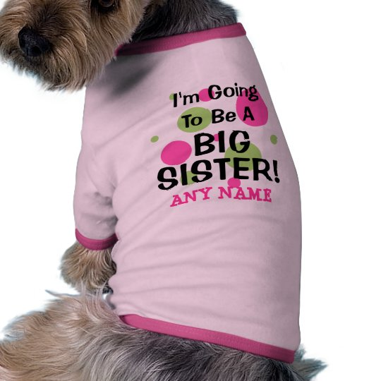 Going To Be A BIG SISTER! Shirt