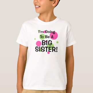 Going To Be A BIG SISTER! T-Shirt