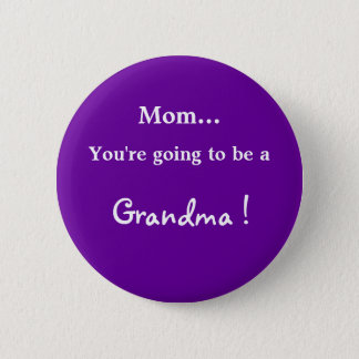 Going to be a Grandma ! Pinback Button