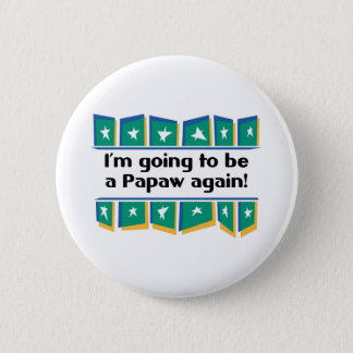 Going to be a Papaw again! Pinback Button