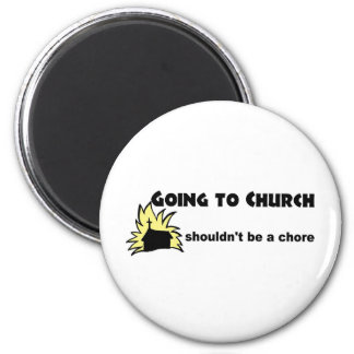 Going to church shouldn't be a chore Christian 2 Inch Round Magnet