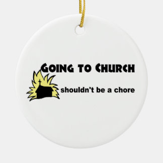 Going to church shouldn't be a chore Christian Ceramic Ornament