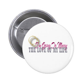 going to marry the love of my life 2 inch round button