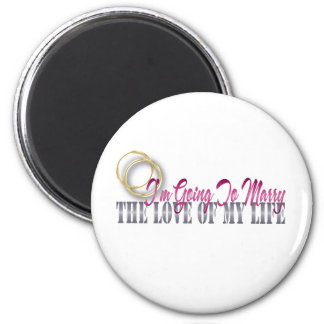 going to marry the love of my life 2 inch round magnet