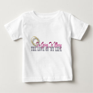 going to marry the love of my life baby T-Shirt