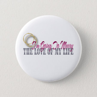 going to marry the love of my life pinback button