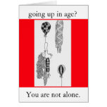 going up in age?, You are not alone. Greeting Card