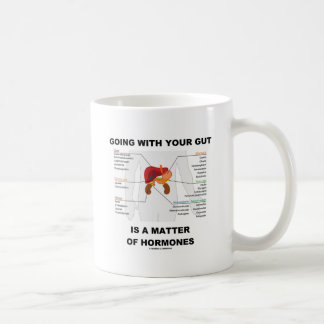 Going With Your Gut Is A Matter Of Hormones Coffee Mugs