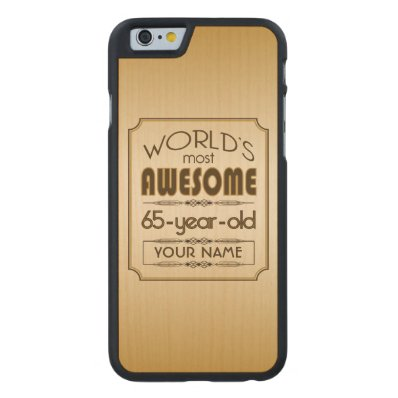 Gold 65th Birthday Celebration World Best Fabulous Carved® Maple iPhone 6 Case