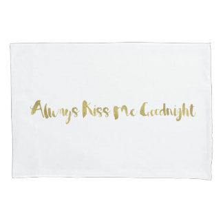 Gold Always Kiss Me Goodnight Pillowcase