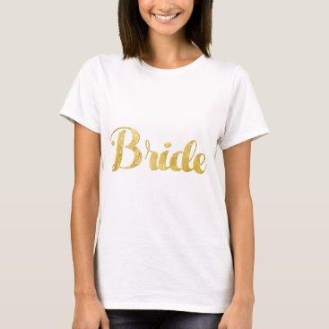 Bride Themed Gold bride T-Shirt